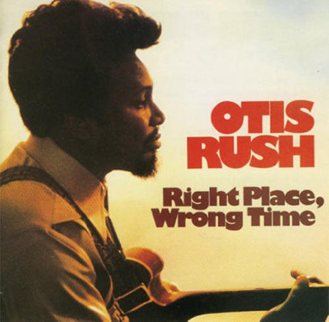 <b>Otis Rush </b><br><i>Right Place, Wrong Time</i>