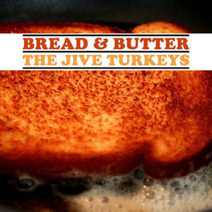 <b>Jive Turkeys, The </b><br><i>Bread & Butter</i>