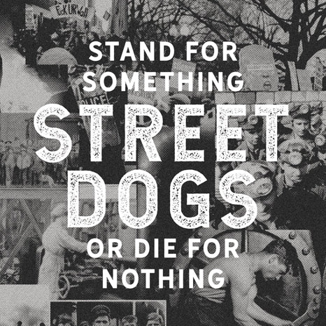 <b>Street Dogs </b><br><i>Stand For Something Or Die For Nothing</i>