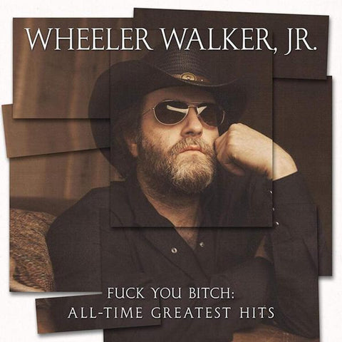 <b>Wheeler Walker Jr. </b><br><i>Fuck You Bitch: All-Time Greatest Hits</i>