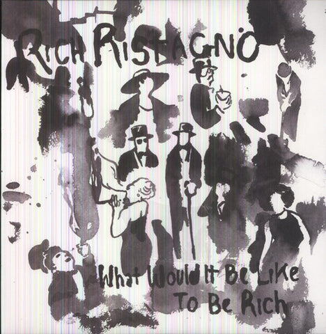 <b>Rich Ristagno </b><br><i>What Would It Be Like To Be Rich</i>