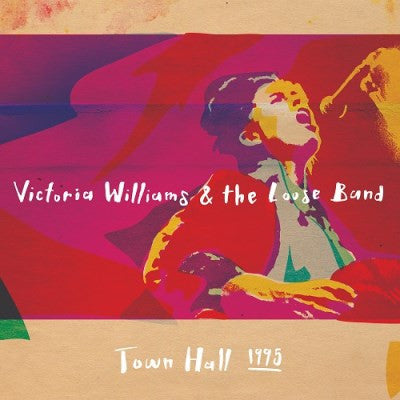<b>Victoria Williams </b><br><i>Victoria Williams & The Loose Band Town Hall 1995</i>
