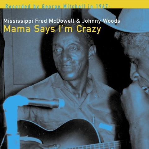 <b>Mississippi Fred McDowell & Johnny Woods </b><br><i>Mama Says I'm Crazy</i>
