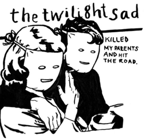 <b>The Twilight Sad </b><br><i>Killed My Parents And Hit The Road</i>