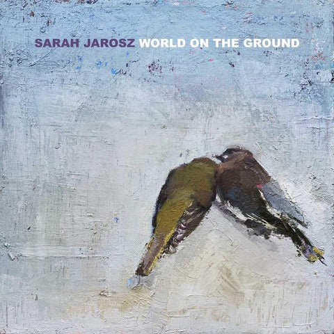 <b>Sarah Jarosz </b><br><i>World On The Ground</i>