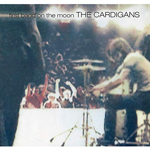 <b>The Cardigans </b><br><i>First Band On The Moon</i>