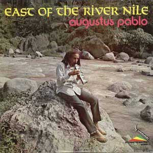 <b>Augustus Pablo </b><br><i>East Of The River Nile</i>