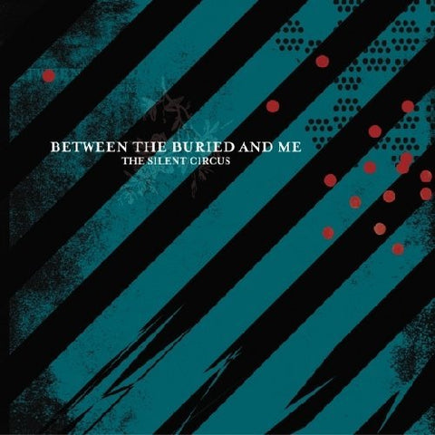 <b>Between The Buried And Me </b><br><i>The Silent Circus</i>