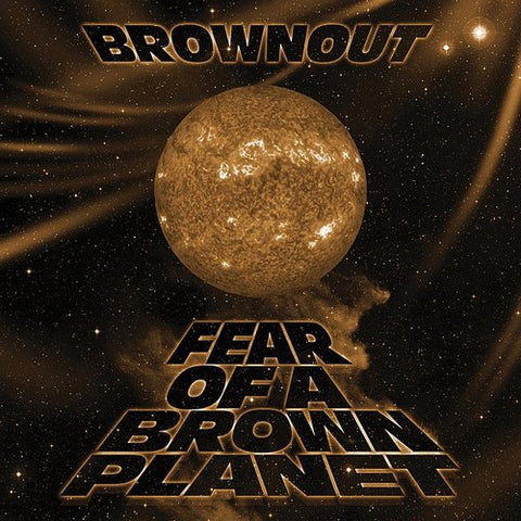 <b>Brownout </b><br><i>Fear Of A Brown Planet </i>