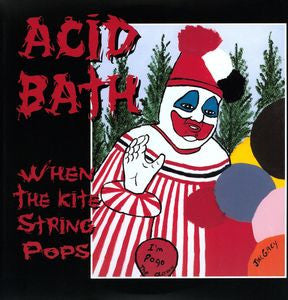 <b>Acid Bath </b><br><i>When The Kite String Pops</i>