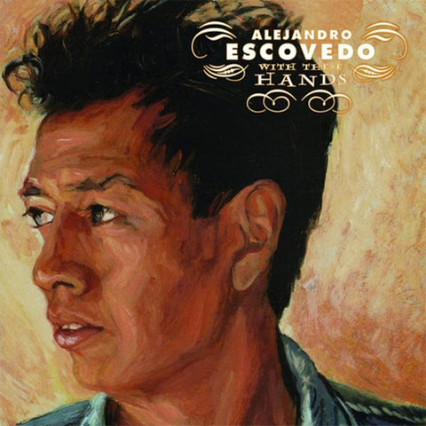 <b>Alejandro Escovedo </b><br><i>With These Hands</i>