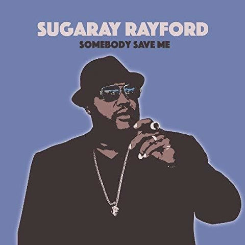 <b>Sugaray Rayford </b><br><i>Somebody Save Me</i>