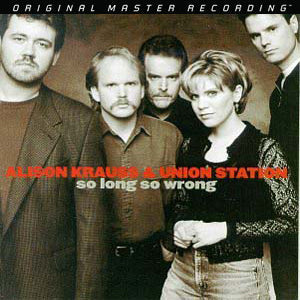 <b>Alison Krauss & Union Station </b><br><i>So Long So Wrong</i>