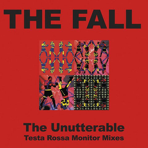 <b>The Fall </b><br><i>The Unutterable - Testa Rossa Monitor Mixes</i>