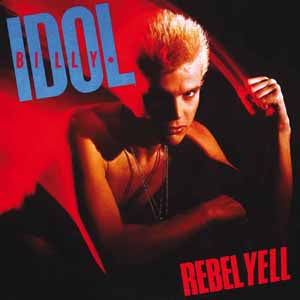 <b>Billy Idol </b><br><i>Rebel Yell</i>
