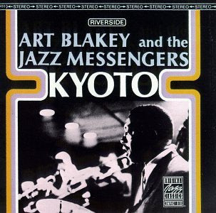 <b>Art Blakey And The Jazz Messengers </b><br><i>Kyoto</i>