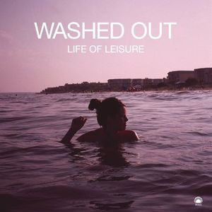 <b>Washed Out </b><br><i>Life Of Leisure</i>
