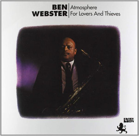 <b>Ben Webster </b><br><i>Atmosphere For Lovers And Thieves</i>
