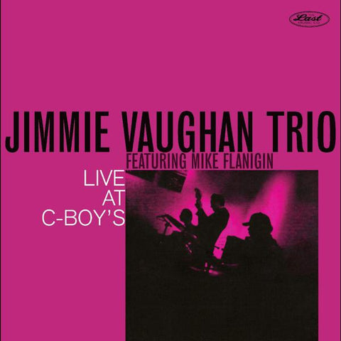<b>Jimmie Vaughan Trio Featuring Mike Flanigin </b><br><i>Live At C-Boy's</i>