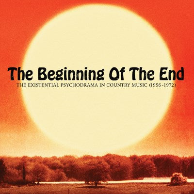 <b>Various Artists </b><br><i>The Beginning Of The End: The Existential Psychodrama In Country Music (1956-1974)</i>