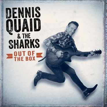 <b>Dennis Quaid & The Sharks </b><br><i>Out Of The Box</i>