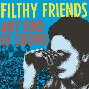 <b>Filthy Friends </b><br><i>Any Kind Of Crowd</i>