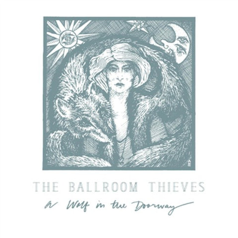 <b>The Ballroom Thieves </b><br><i>A Wolf in the Doorway</i>