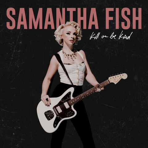 <b>Samantha Fish </b><br><i>Kill Or Be Kind</i>