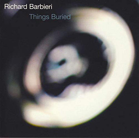 <b>Richard Barbieri </b><br><i>Things Buried</i>