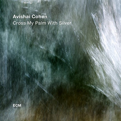 <b>Avishai Cohen </b><br><i>Cross My Palm With Silver</i>