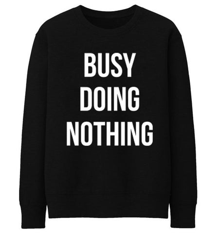 Busy Doing Nothing Printed Women Sweatshirts Hipster Street Crop