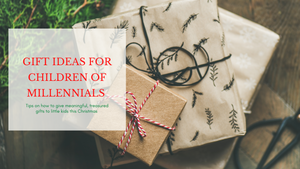 Gift Ideas for Children of Millennial Parents