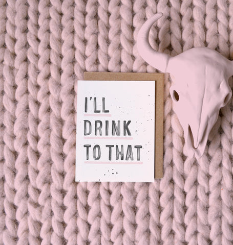 Greeting Card - I'll Drink to That