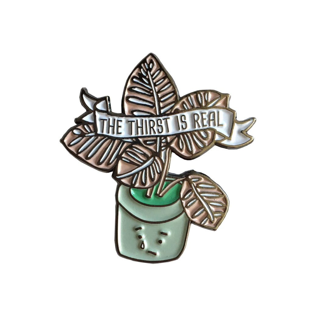 The Thirst Is Real Plant Enamel Pin