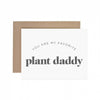 My Favorite Plant Daddy Greeting Card