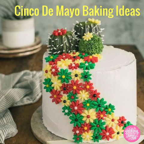 Cinco De Mayo Baking Ideas Baking Time Club