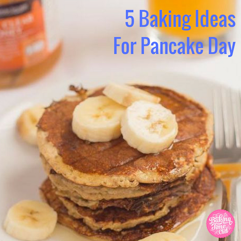 5 Baking Ideas for Pancake Day