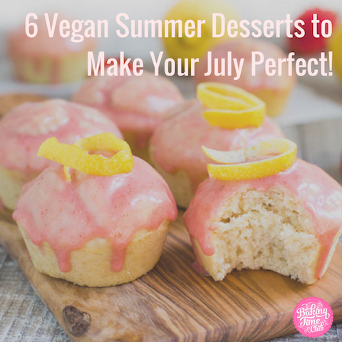 6 Vegan Summer Desserts to Make Your July Perfect!