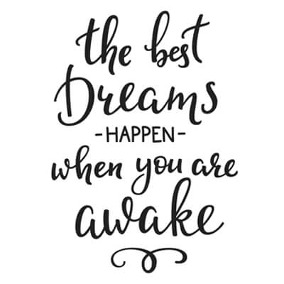 Best Dreams Happen When You are Awake