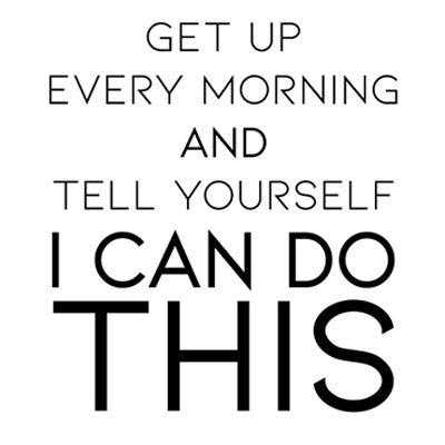 Special Print: Get Up Every Morning and Tell Yourself I Can Do This