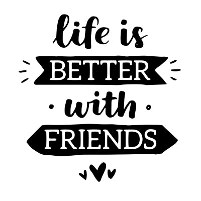 Special Print: Life is Better with Friends