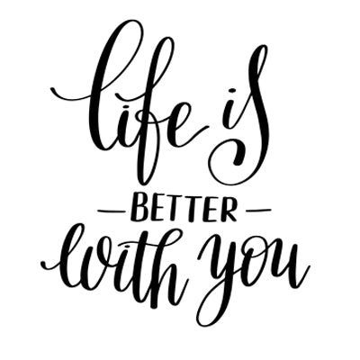 Special Print: Life is Better with You