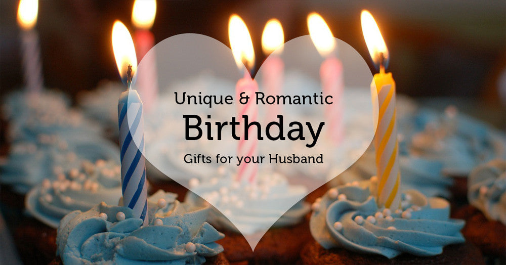 Present Unique And Romantic Birthday Gifts For Husband