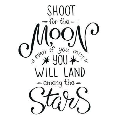 Special Print: Shoot for the Moon Even if You Miss You Will Land Among the Stars