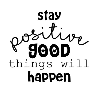 Special Print: Stay Positive Good Things Will Happen