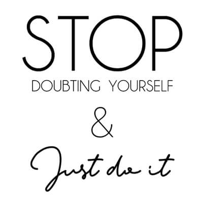 Stop Doubting Yourself and Just Do It