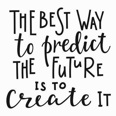 Special Print: The Best Way to Predict the Future is to Create It