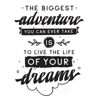 The Biggest Adventure You Can Ever Take is to Live the Life of Your Dreams