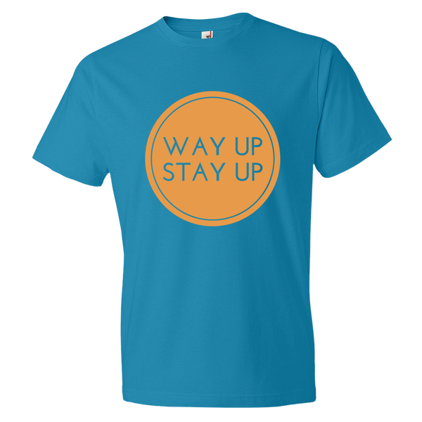Way Up Stay Up T-Shirt - trendsettashop