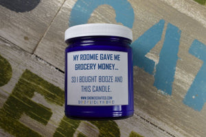 "Scented Soy Candle - 9oz - Politically Incorrect: ""My Roomie Gave Me Grocery Money..."""